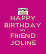 HAPPY BIRTHDAY MY FRIEND JOLINE - Personalised Poster A4 size
