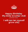 Happy Birthday My little brother Anil ( And don't worry- I will not let myself grow old) - Personalised Poster A4 size