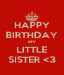 HAPPY BIRTHDAY MY LITTLE SISTER <3 - Personalised Poster A4 size