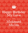 Happy Birthday My Love <3  Mohamed Mo3en - Personalised Poster A4 size