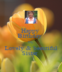 Happy  Birthday  My Lovely & beautiful Sister  - Personalised Poster A4 size