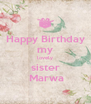 Happy Birthday my lovely sister  Marwa - Personalised Poster A4 size