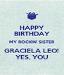 HAPPY BIRTHDAY MY ROCKIN' SISTER GRACIELA LEO! YES, YOU - Personalised Poster A4 size