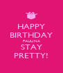 HAPPY BIRTHDAY PAULINA STAY PRETTY! - Personalised Poster A4 size