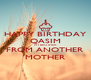 HAPPY BIRTHDAY QASIM  MY BROTHER FROM ANOTHER MOTHER - Personalised Poster A4 size