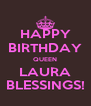 HAPPY BIRTHDAY QUEEN LAURA BLESSINGS! - Personalised Poster A4 size