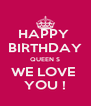 HAPPY  BIRTHDAY QUEEN S WE LOVE  YOU ! - Personalised Poster A4 size
