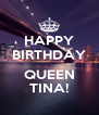 HAPPY BIRTHDAY  QUEEN TINA! - Personalised Poster A4 size