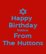 Happy  Birthday Robbie From The Huttons - Personalised Poster A4 size