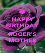 HAPPY BIRTHDAY  ROGER'S MOTHER - Personalised Poster A4 size