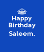 Happy Birthday  Saleem.  - Personalised Poster A4 size