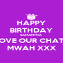 HAPPY BIRTHDAY SAMANTHA LOVE OUR CHATS MWAH XXX - Personalised Poster A4 size