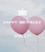 HAPPY BIRTHDAY    SHELLY! - Personalised Poster A4 size