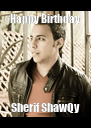 Happy Birthday Sherif ShawQy - Personalised Poster A4 size