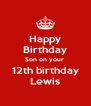 Happy Birthday Son on your  12th birthday Lewis - Personalised Poster A4 size