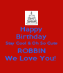 Happy Birthday Stay Cool & Oh So Cute ROBBIN We Love You!  - Personalised Poster A4 size