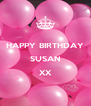 HAPPY BIRTHDAY SUSAN XX  - Personalised Poster A4 size