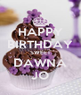HAPPY BIRTHDAY SWEET DAWNA JO - Personalised Poster A4 size