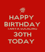 HAPPY  BIRTHDAY TANYA SUCKLING 30TH TODAY  - Personalised Poster A4 size