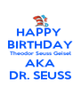 HAPPY  BIRTHDAY Theodor Seuss Geisel AKA DR. SEUSS - Personalised Poster A4 size