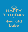 HAPPY BIRTHDAY to 4-yr old Luke - Personalised Poster A4 size