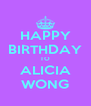 HAPPY BIRTHDAY TO ALICIA WONG - Personalised Poster A4 size