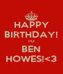 HAPPY BIRTHDAY! TO BEN HOWES!<3 - Personalised Poster A4 size
