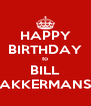HAPPY BIRTHDAY to BILL AKKERMANS - Personalised Poster A4 size