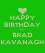 HAPPY BIRTHDAY TO BRAD KAVANAGH - Personalised Poster A4 size