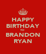 HAPPY BIRTHDAY TO  BRANDON RYAN - Personalised Poster A4 size