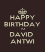 HAPPY BIRTHDAY  TO DAVID  ANTWI - Personalised Poster A4 size