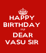 HAPPY  BIRTHDAY  TO DEAR VASU SIR  - Personalised Poster A4 size