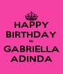 HAPPY BIRTHDAY to GABRIELLA ADINDA - Personalised Poster A4 size