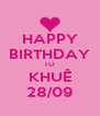 HAPPY BIRTHDAY TO KHUÊ 28/09 - Personalised Poster A4 size