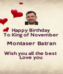 Happy Birthday  To King of November  Montaser Batran Wish you all the best  Love you  - Personalised Poster A4 size