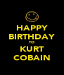 HAPPY BIRTHDAY TO KURT COBAIN - Personalised Poster A4 size