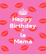 Happy  Birthday to  la Mama - Personalised Poster A4 size