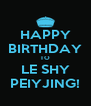 HAPPY BIRTHDAY TO LE SHY PEIYJING! - Personalised Poster A4 size