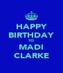 HAPPY BIRTHDAY TO MADI CLARKE - Personalised Poster A4 size