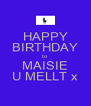 HAPPY BIRTHDAY to MAISIE U MELLT x - Personalised Poster A4 size