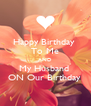 Happy Birthday  To Me AND My Husband  ON Our Birthday  - Personalised Poster A4 size