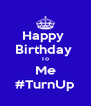 Happy  Birthday  To Me #TurnUp - Personalised Poster A4 size