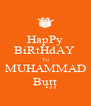HapPy BiRtHdAY  To MUHAMMAD Bųțț - Personalised Poster A4 size