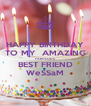 HAPPY BIRTHDAY TO MY  AMAZING FABULOUS BEST FRIEND WeSSaM - Personalised Poster A4 size