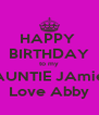 HAPPY  BIRTHDAY to my AUNTIE JAmie Love Abby - Personalised Poster A4 size