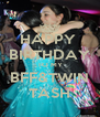 HAPPY  BIRTHDAY TO MY BFF&TWIN TASH - Personalised Poster A4 size