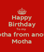 Happy Birthday To my  Brotha from anotha Motha - Personalised Poster A4 size