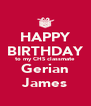 HAPPY BIRTHDAY to my CHS classmate Gerian James - Personalised Poster A4 size
