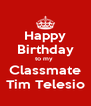 Happy Birthday to my  Classmate Tim Telesio - Personalised Poster A4 size