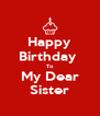 Happy Birthday  To My Dear Sister - Personalised Poster A4 size